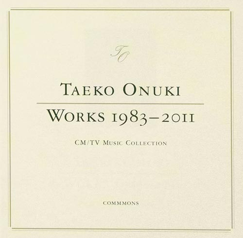TAEKO ONUKI WORKS 1983-2011 CM/TV Music Collection